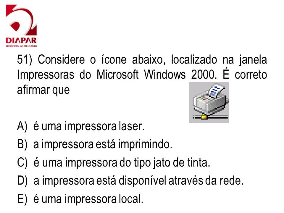 51) Considere o ícone abaixo, localizado na janela Impressoras do Microsoft Windows 2000. É correto afirmar que A) é uma impressora laser. B) a impres