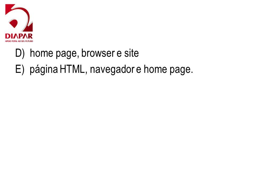 D) home page, browser e site E) página HTML, navegador e home page.