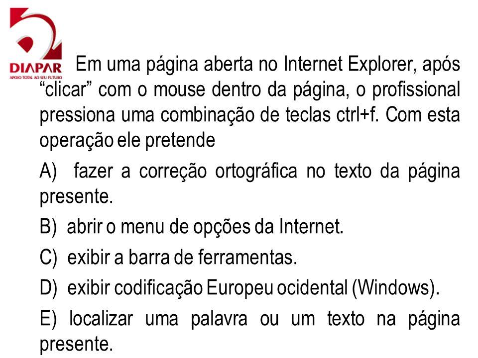 61) Em uma página aberta no Internet Explorer, após clicar com o mouse dentro da página, o profissional pressiona uma combinação de teclas ctrl+f. Com