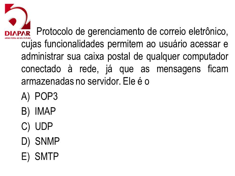 63) Protocolo de gerenciamento de correio eletrônico, cujas funcionalidades permitem ao usuário acessar e administrar sua caixa postal de qualquer computador conectado à rede, já que as mensagens ficam armazenadas no servidor.