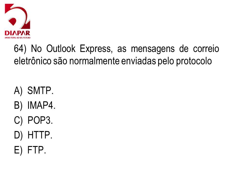64) No Outlook Express, as mensagens de correio eletrônico são normalmente enviadas pelo protocolo A) SMTP. B) IMAP4. C) POP3. D) HTTP. E) FTP.
