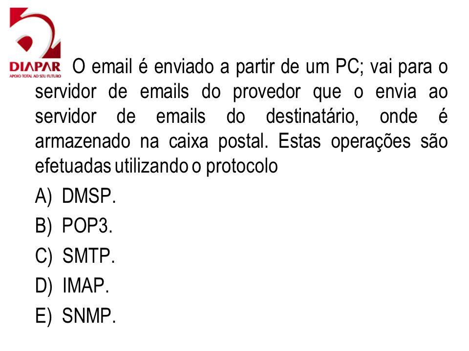65) O email é enviado a partir de um PC; vai para o servidor de emails do provedor que o envia ao servidor de emails do destinatário, onde é armazenado na caixa postal.