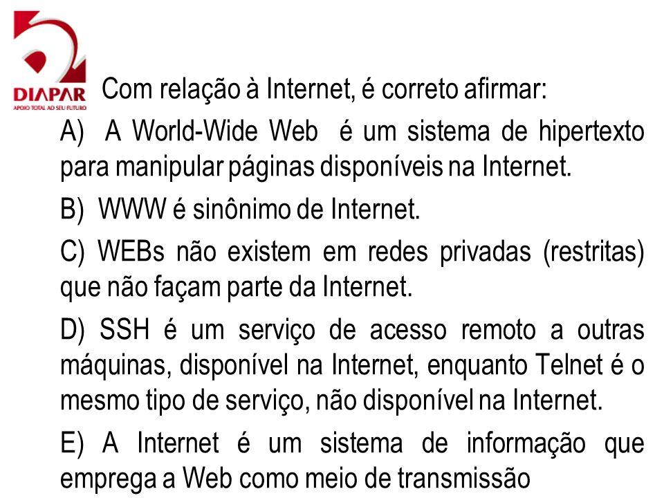 68) Com relação à Internet, é correto afirmar: A) A World-Wide Web é um sistema de hipertexto para manipular páginas disponíveis na Internet.