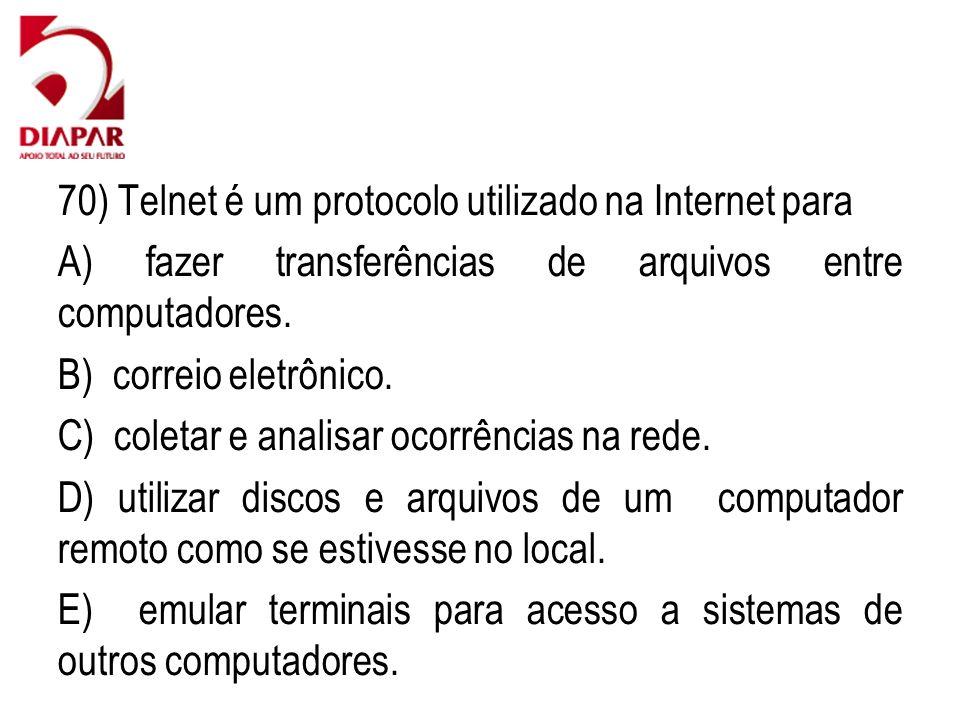 70) Telnet é um protocolo utilizado na Internet para A) fazer transferências de arquivos entre computadores. B) correio eletrônico. C) coletar e anali