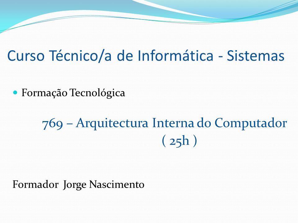 769 - Arquitectura Interna do Computador Identificar os elementos base da arquitectura de um computador Reconhecer as unidades de execução do computador Identificar a estrutura da memória e as funções de um processador Descrever as formas de gestão da memória e do processador de um computador