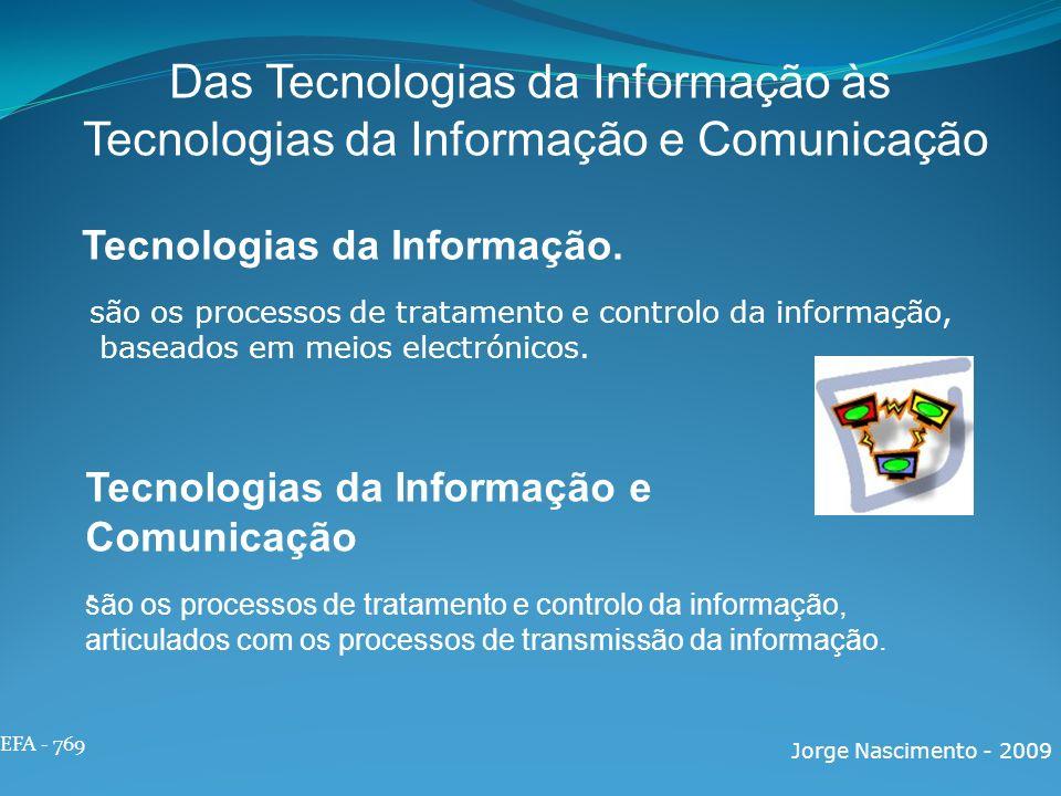 EFA - 769 Jorge Nascimento - 2009 Das Tecnologias da Informação às Tecnologias da Informação e Comunicação Tecnologias da Informação. são os processos