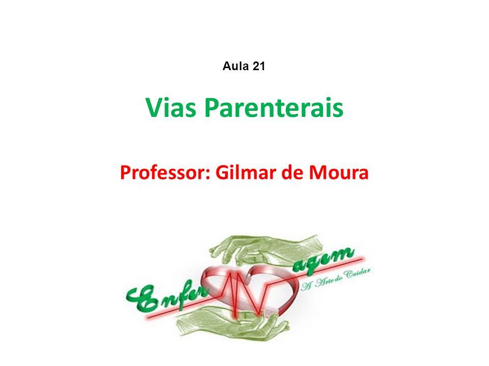 Vias Parenterais Professor: Gilmar de Moura Aula 21