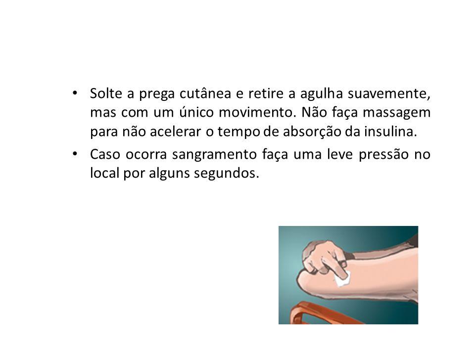 Solte a prega cutânea e retire a agulha suavemente, mas com um único movimento. Não faça massagem para não acelerar o tempo de absorção da insulina. C