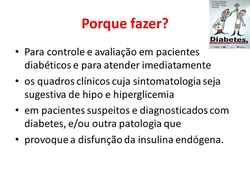 Porque fazer? Para controle e avaliação em pacientes diabéticos e para atender imediatamente os quadros clínicos cuja sintomatologia seja sugestiva de