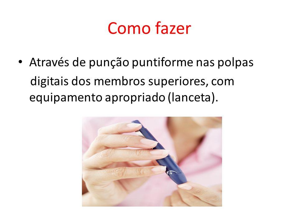 Como fazer Através de punção puntiforme nas polpas digitais dos membros superiores, com equipamento apropriado (lanceta).