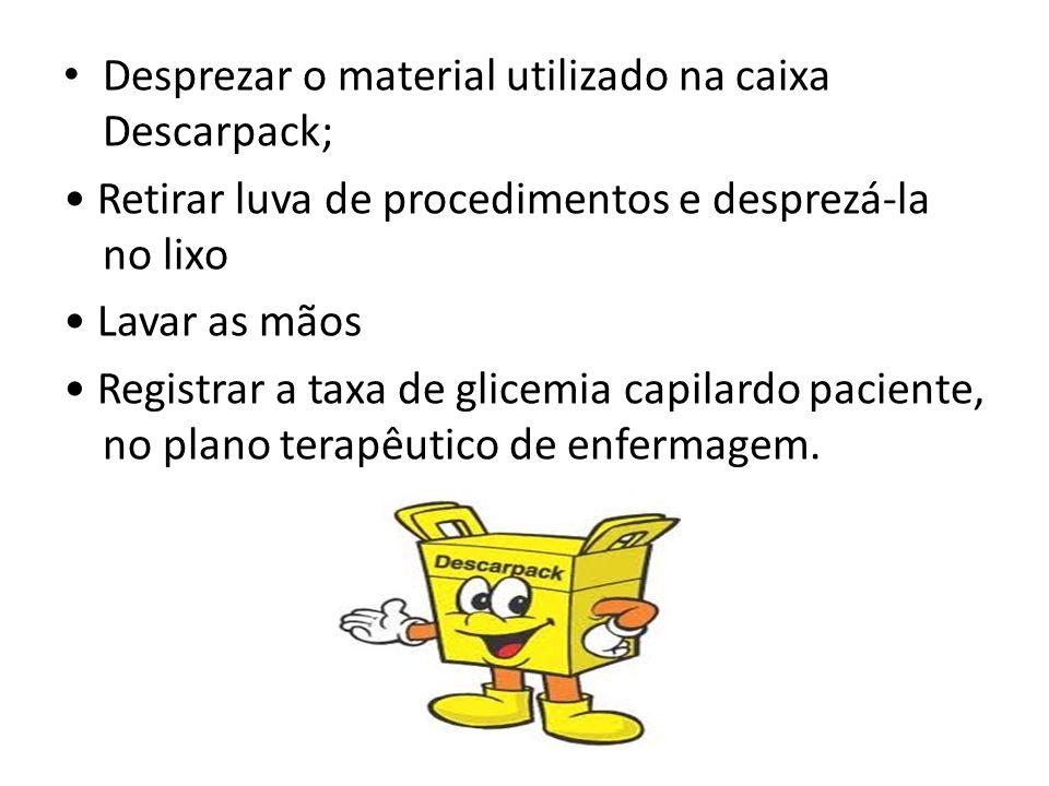 Desprezar o material utilizado na caixa Descarpack; Retirar luva de procedimentos e desprezá-la no lixo Lavar as mãos Registrar a taxa de glicemia cap