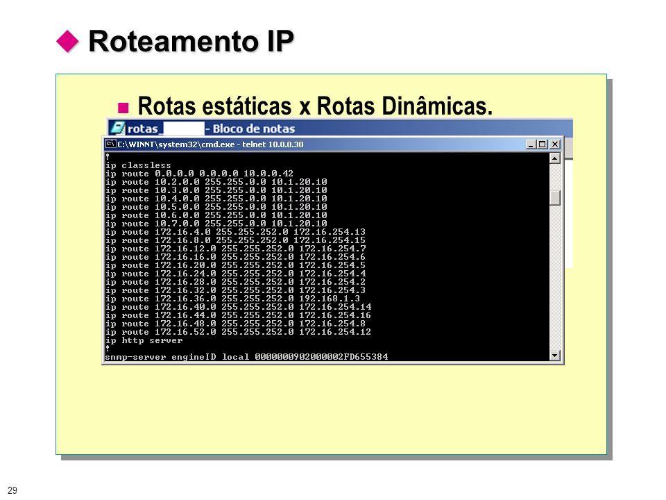 29 Roteamento IP Roteamento IP Rotas estáticas x Rotas Dinâmicas.