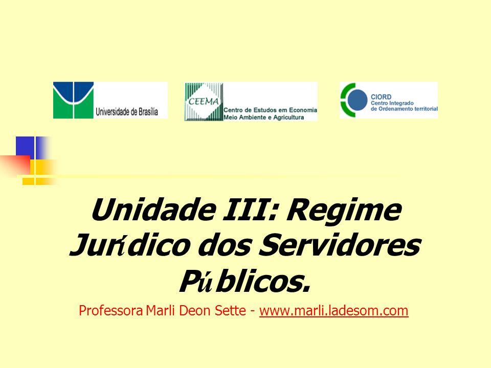 Unidade III: Regime Jur í dico dos Servidores P ú blicos.