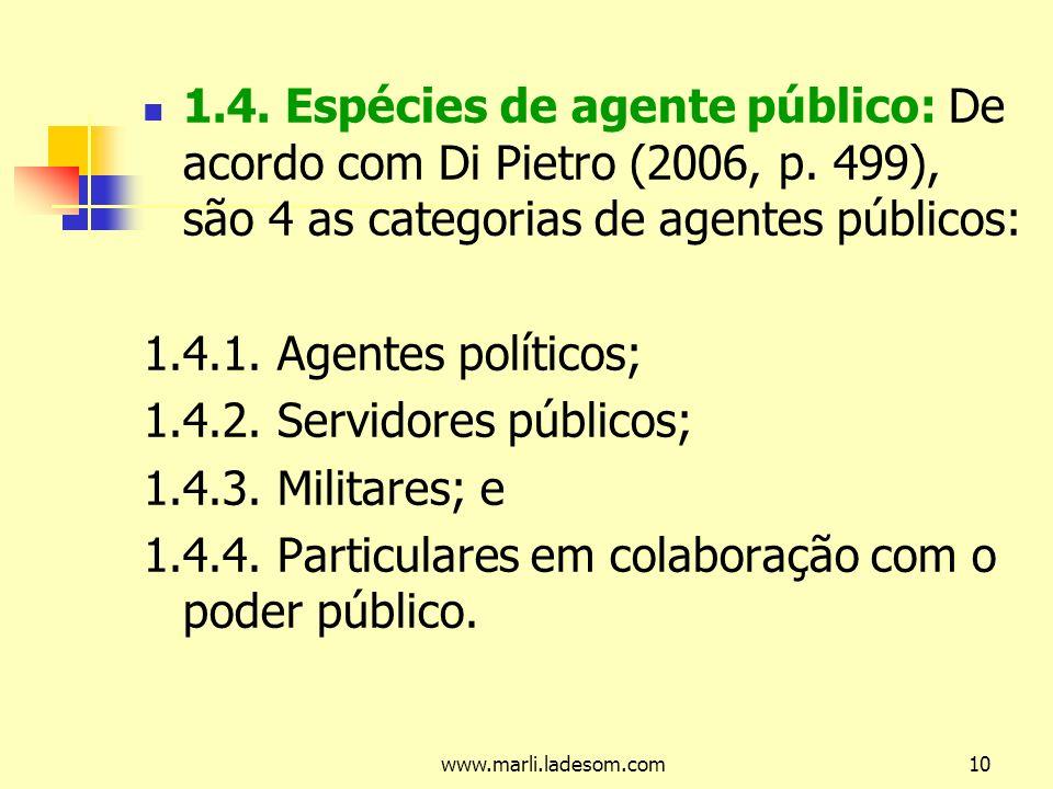 www.marli.ladesom.com10 1.4.Espécies de agente público: De acordo com Di Pietro (2006, p.