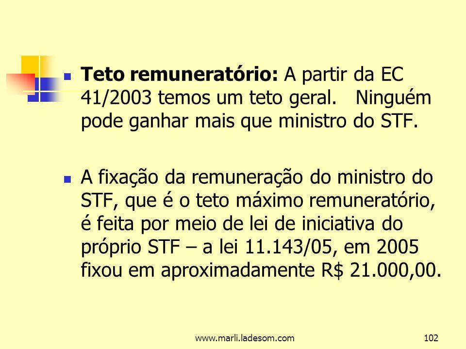 www.marli.ladesom.com102 Teto remuneratório: A partir da EC 41/2003 temos um teto geral.
