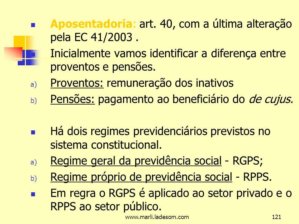 www.marli.ladesom.com121 Aposentadoria: art.40, com a última alteração pela EC 41/2003.