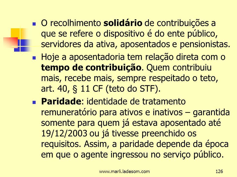 www.marli.ladesom.com126 O recolhimento solidário de contribuições a que se refere o dispositivo é do ente público, servidores da ativa, aposentados e pensionistas.
