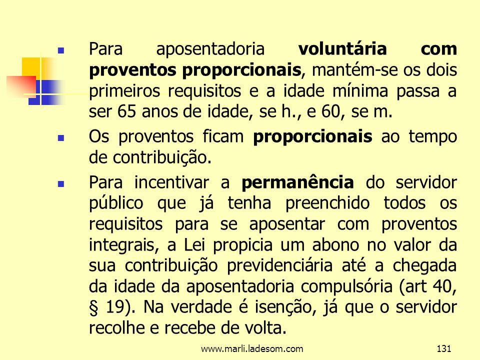 www.marli.ladesom.com131 Para aposentadoria voluntária com proventos proporcionais, mantém-se os dois primeiros requisitos e a idade mínima passa a ser 65 anos de idade, se h., e 60, se m.