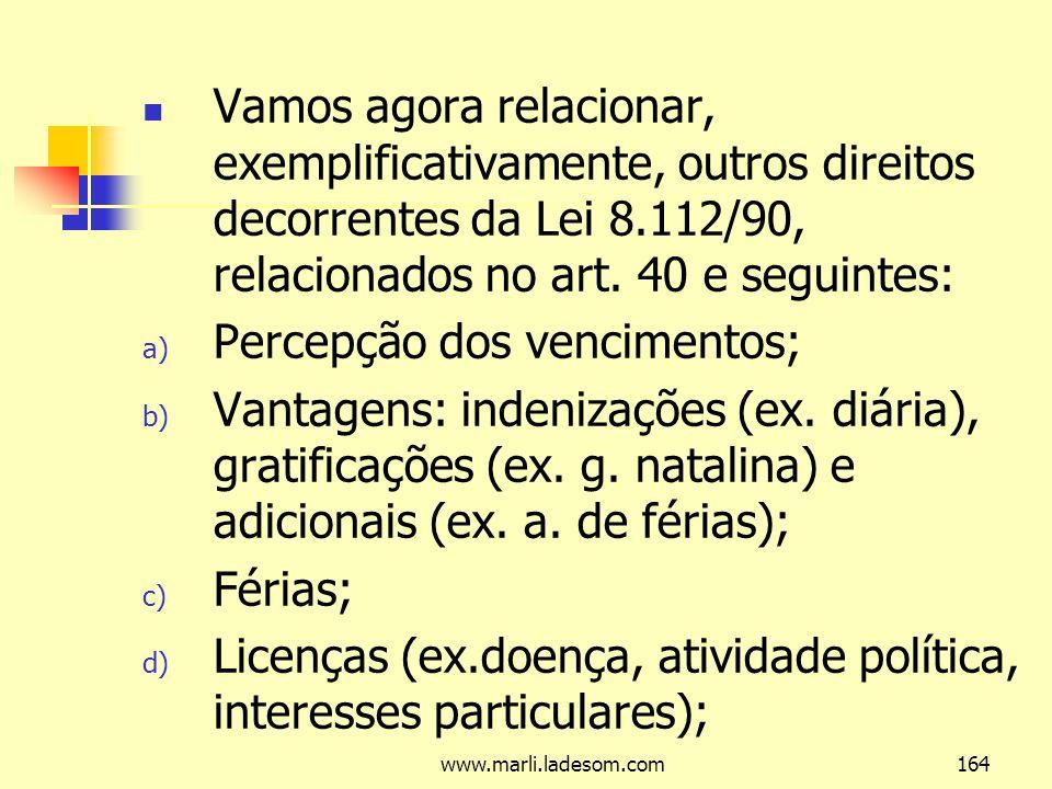 www.marli.ladesom.com164 Vamos agora relacionar, exemplificativamente, outros direitos decorrentes da Lei 8.112/90, relacionados no art.