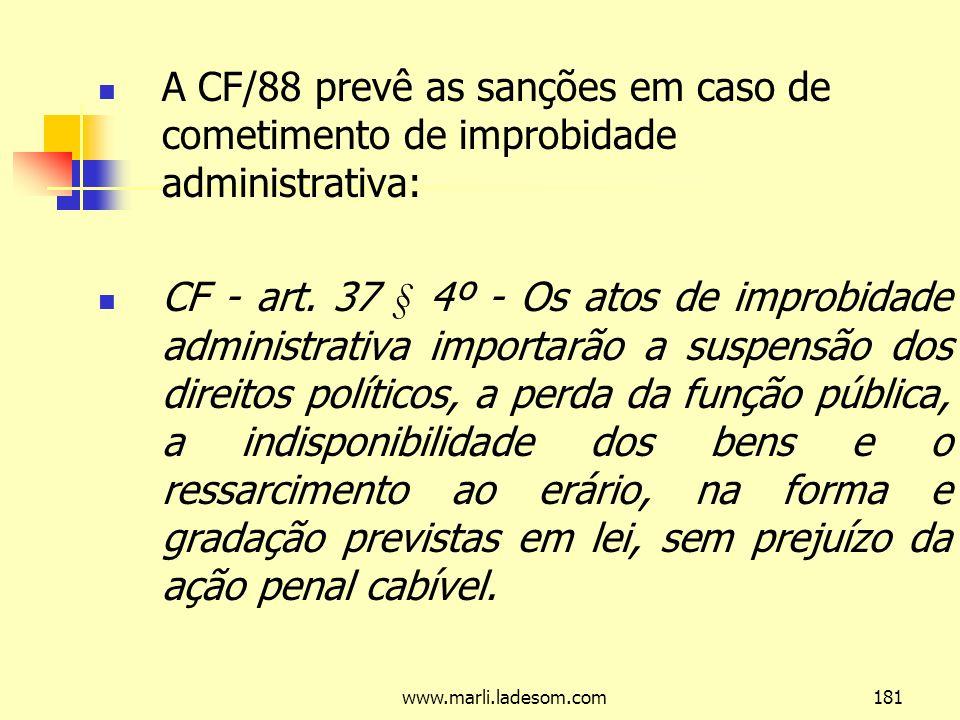 www.marli.ladesom.com181 A CF/88 prevê as sanções em caso de cometimento de improbidade administrativa: CF - art.