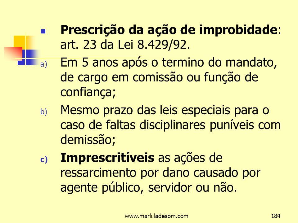 www.marli.ladesom.com184 Prescrição da ação de improbidade: art.