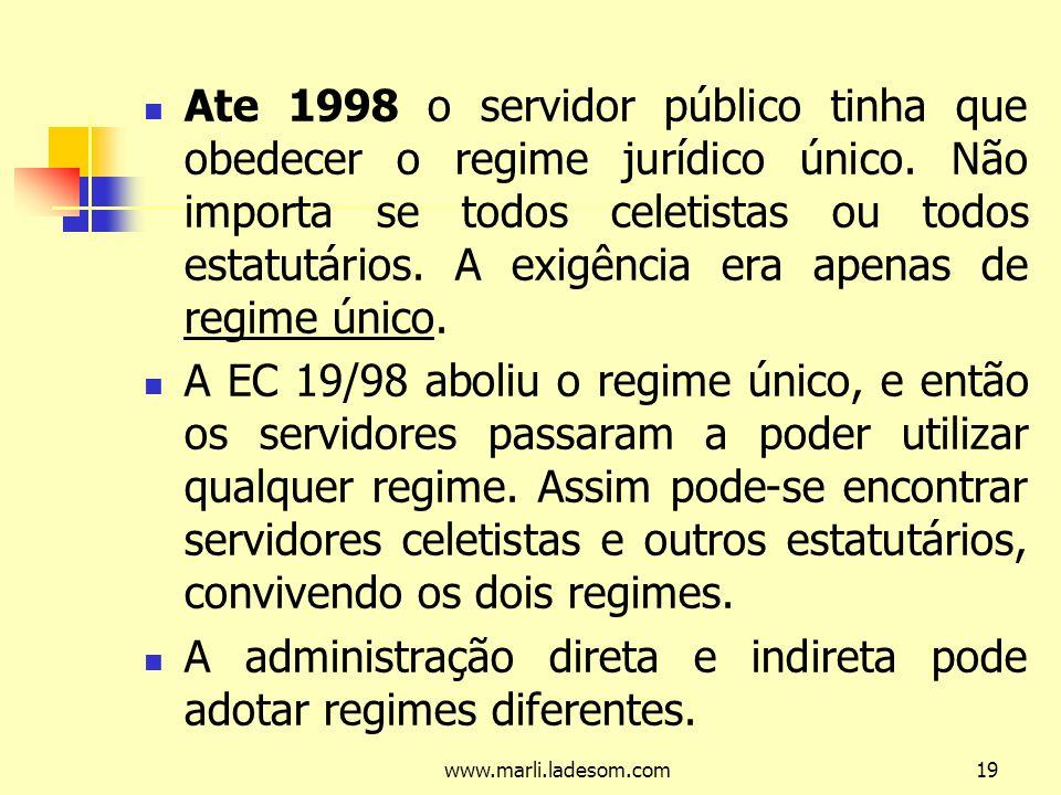 www.marli.ladesom.com19 Ate 1998 o servidor público tinha que obedecer o regime jurídico único.