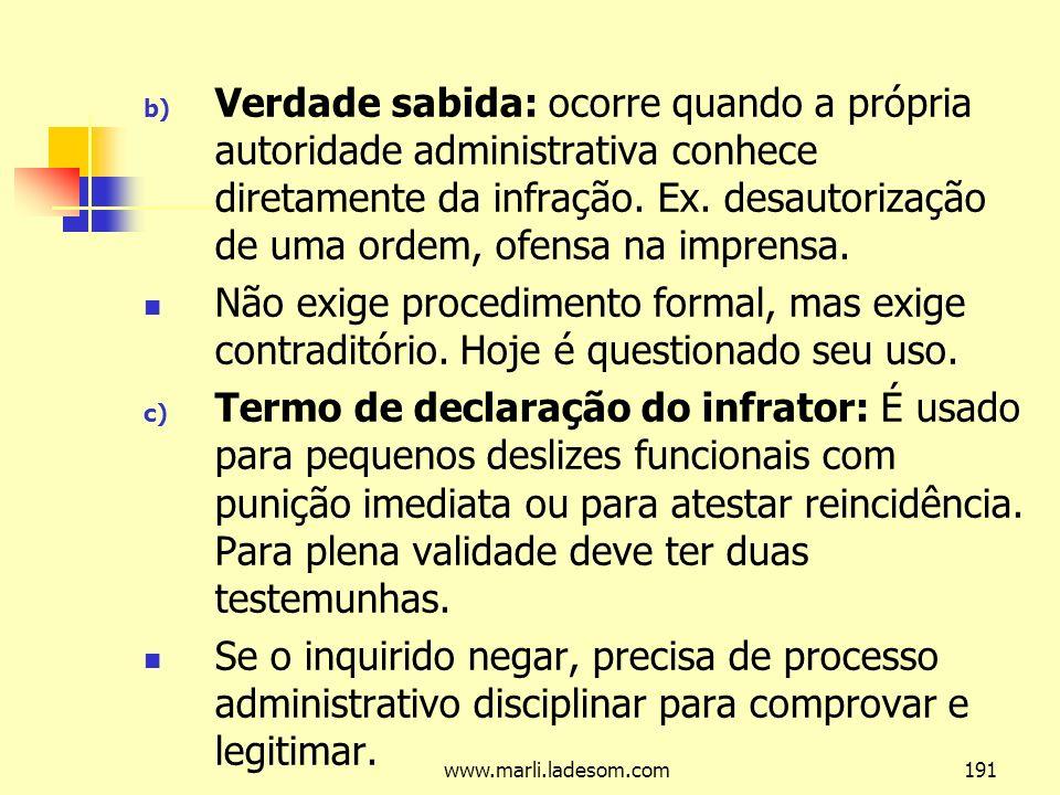 www.marli.ladesom.com191 b) Verdade sabida: ocorre quando a própria autoridade administrativa conhece diretamente da infração.