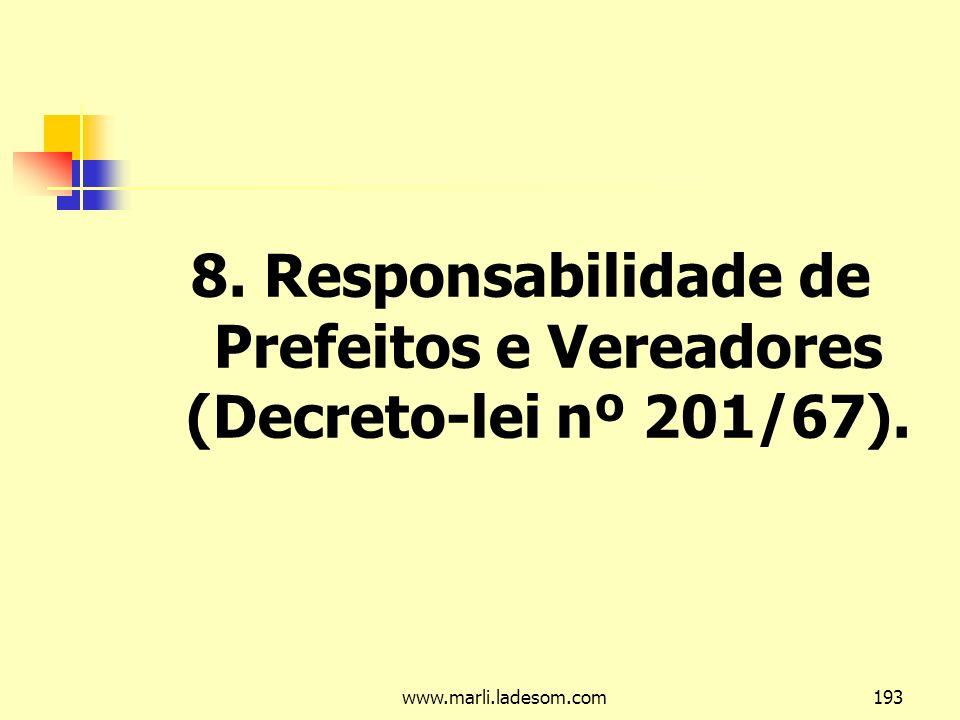 www.marli.ladesom.com193 8. Responsabilidade de Prefeitos e Vereadores (Decreto-lei nº 201/67).