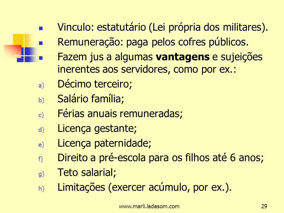 www.marli.ladesom.com29 Vinculo: estatutário (Lei própria dos militares).