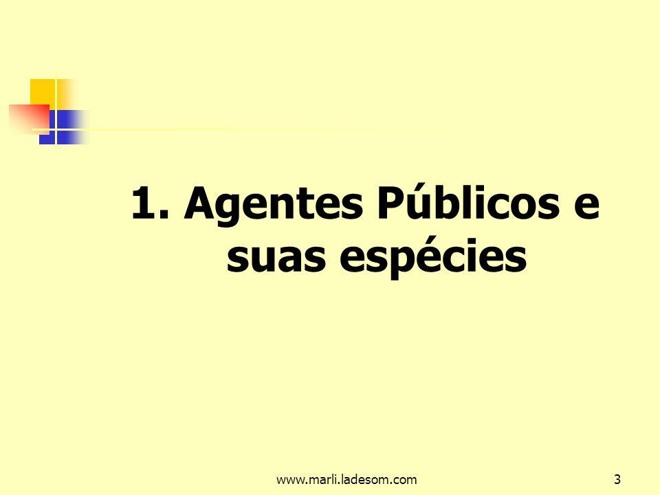 www.marli.ladesom.com3 1. Agentes Públicos e suas espécies