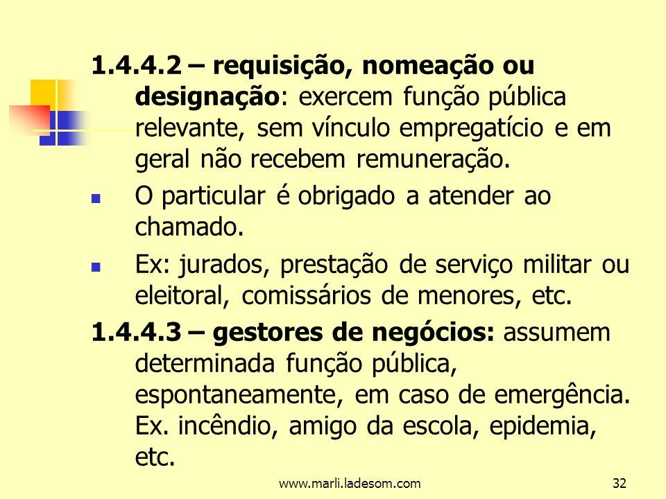 www.marli.ladesom.com32 1.4.4.2 – requisição, nomeação ou designação: exercem função pública relevante, sem vínculo empregatício e em geral não recebem remuneração.