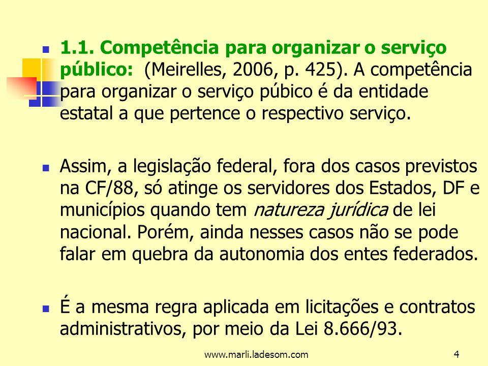www.marli.ladesom.com4 1.1.Competência para organizar o serviço público: (Meirelles, 2006, p.
