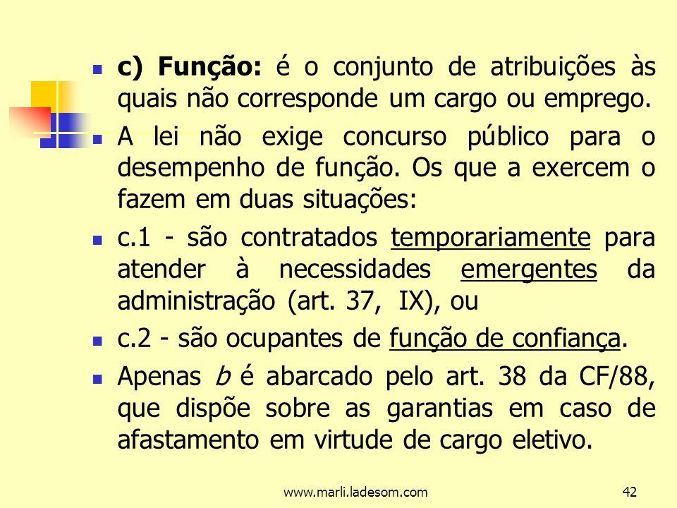 www.marli.ladesom.com42 c) Função: é o conjunto de atribuições às quais não corresponde um cargo ou emprego.