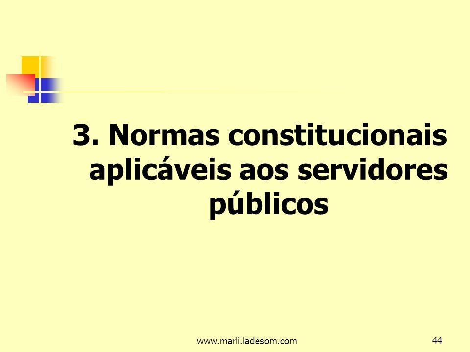 www.marli.ladesom.com44 3. Normas constitucionais aplicáveis aos servidores públicos