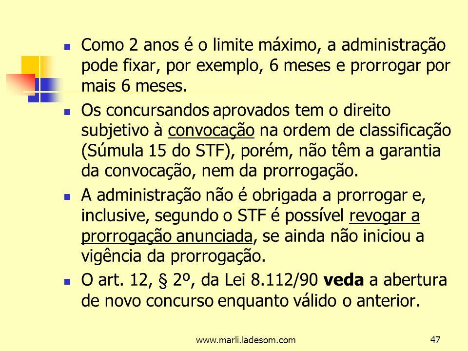 www.marli.ladesom.com47 Como 2 anos é o limite máximo, a administração pode fixar, por exemplo, 6 meses e prorrogar por mais 6 meses.