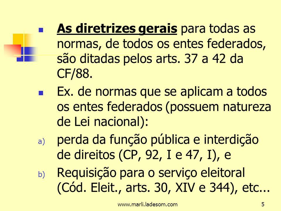 www.marli.ladesom.com16 Regime jurídico do agente político: O agente político segue o regime legal – (nos sentido amplo, podendo ser até a própria CF).