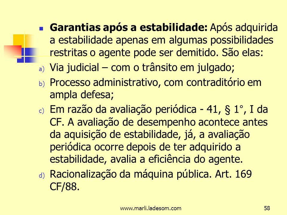 www.marli.ladesom.com58 Garantias após a estabilidade: Após adquirida a estabilidade apenas em algumas possibilidades restritas o agente pode ser demitido.
