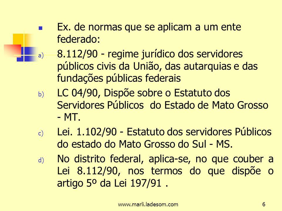 www.marli.ladesom.com117 Irredutibilidade de vencimentos: ainda que os servidores não tenham direito adquirido a regime jurídico, aplica- se a regra da irredutibilidade de vencimentos, inclusive não se admite redução por acordo coletivo (art.
