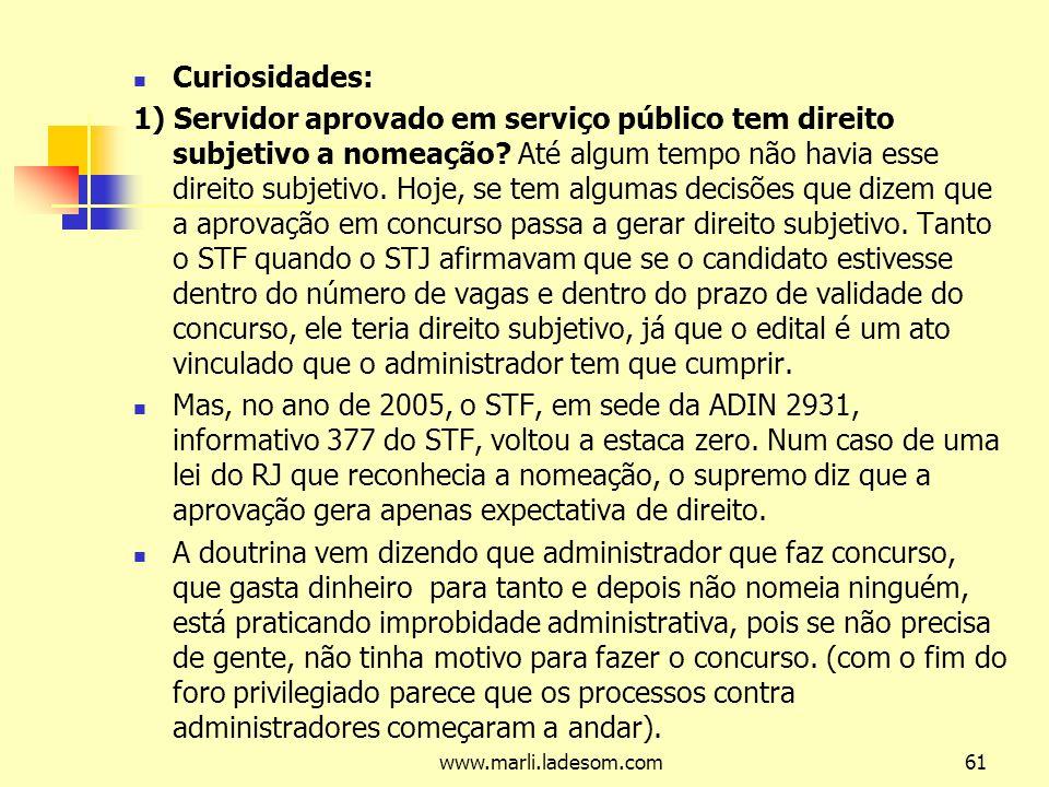 www.marli.ladesom.com61 Curiosidades: 1) Servidor aprovado em serviço público tem direito subjetivo a nomeação.
