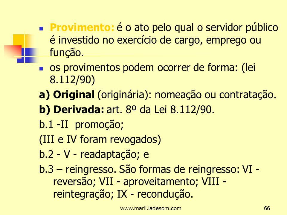 www.marli.ladesom.com66 Provimento: é o ato pelo qual o servidor público é investido no exercício de cargo, emprego ou função.