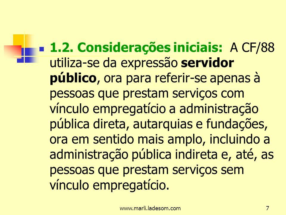 www.marli.ladesom.com18 Compreendem: a) Os servidores estatutários – sujeitos ao regime estatutário e ocupante de cargo público; b) Os empregados públicos – contratados sob o regime da legislação trabalhista (celetista, contratual).