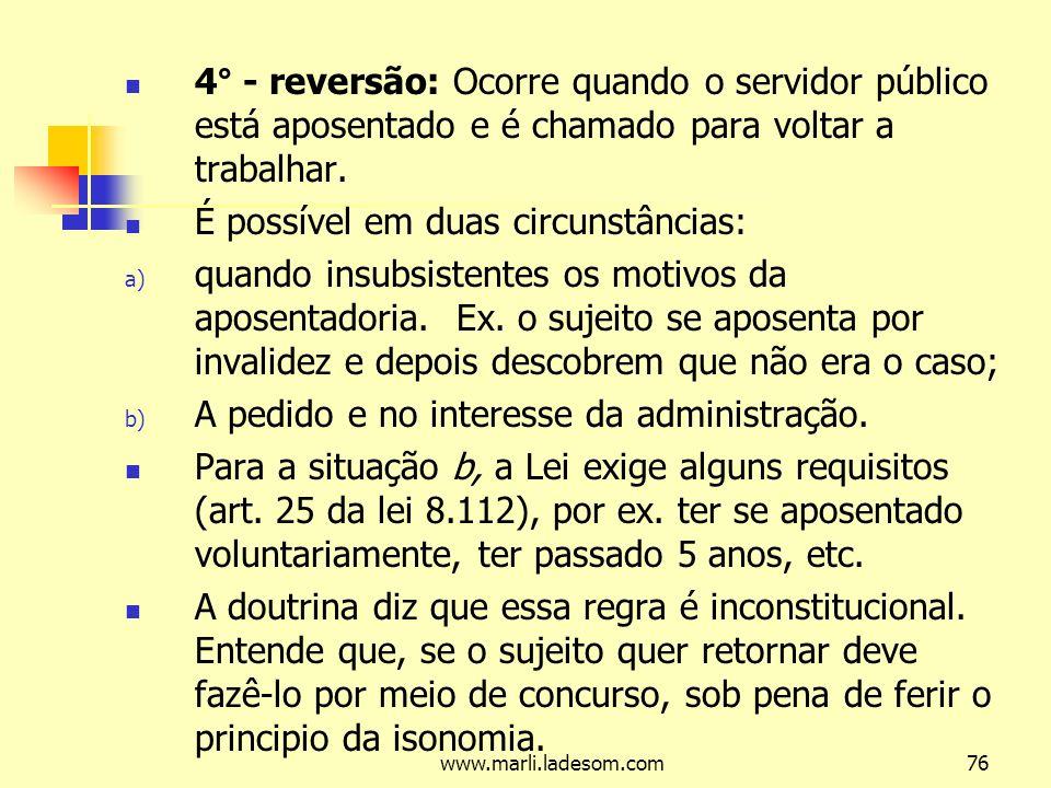www.marli.ladesom.com76 4° - reversão: Ocorre quando o servidor público está aposentado e é chamado para voltar a trabalhar.