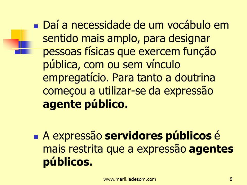 www.marli.ladesom.com8 Daí a necessidade de um vocábulo em sentido mais amplo, para designar pessoas físicas que exercem função pública, com ou sem vínculo empregatício.