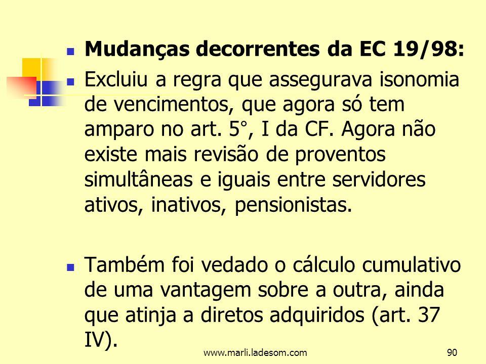www.marli.ladesom.com90 Mudanças decorrentes da EC 19/98: Excluiu a regra que assegurava isonomia de vencimentos, que agora só tem amparo no art.