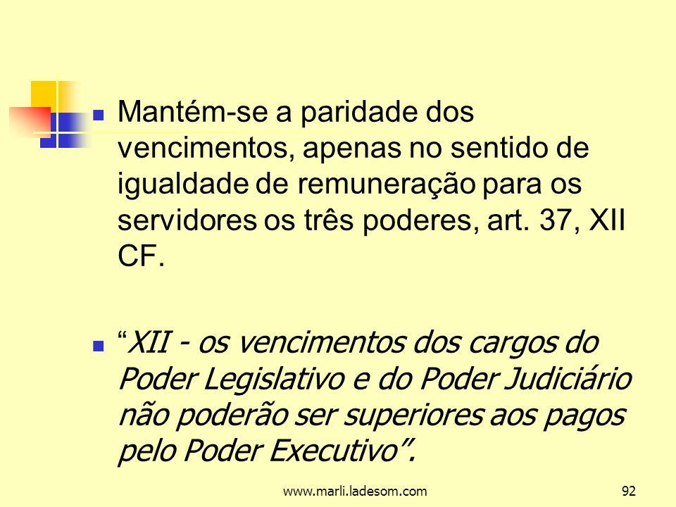 www.marli.ladesom.com92 Mantém-se a paridade dos vencimentos, apenas no sentido de igualdade de remuneração para os servidores os três poderes, art.