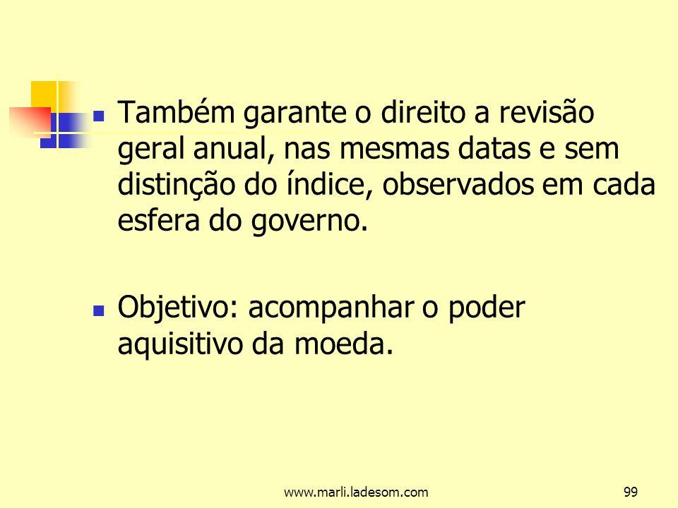 www.marli.ladesom.com99 Também garante o direito a revisão geral anual, nas mesmas datas e sem distinção do índice, observados em cada esfera do governo.