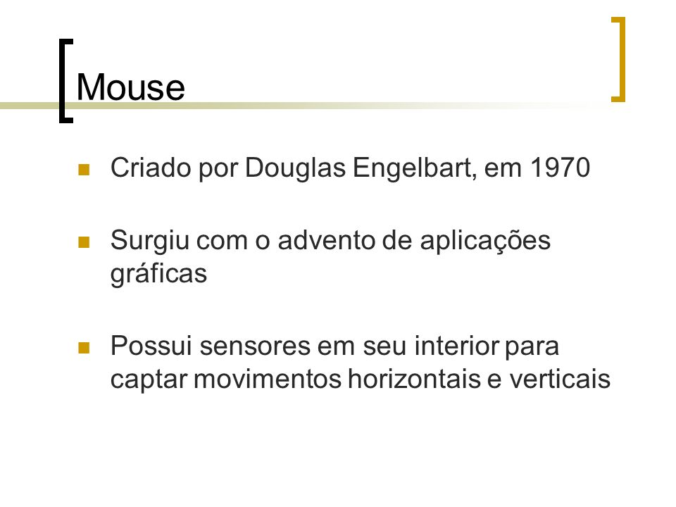 Mouse Criado por Douglas Engelbart, em 1970 Surgiu com o advento de aplicações gráficas Possui sensores em seu interior para captar movimentos horizon