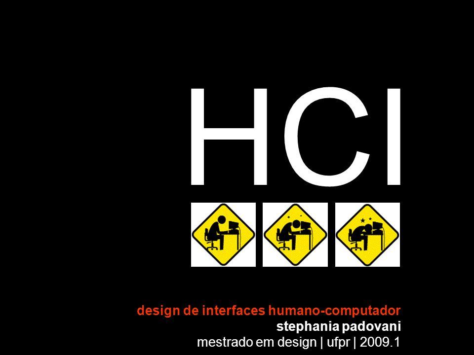 HCI design de interfaces humano-computador stephania padovani mestrado em design | ufpr | 2009.1