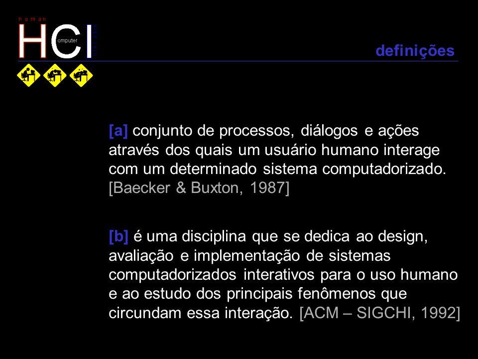 definições [a] conjunto de processos, diálogos e ações através dos quais um usuário humano interage com um determinado sistema computadorizado. [Baeck