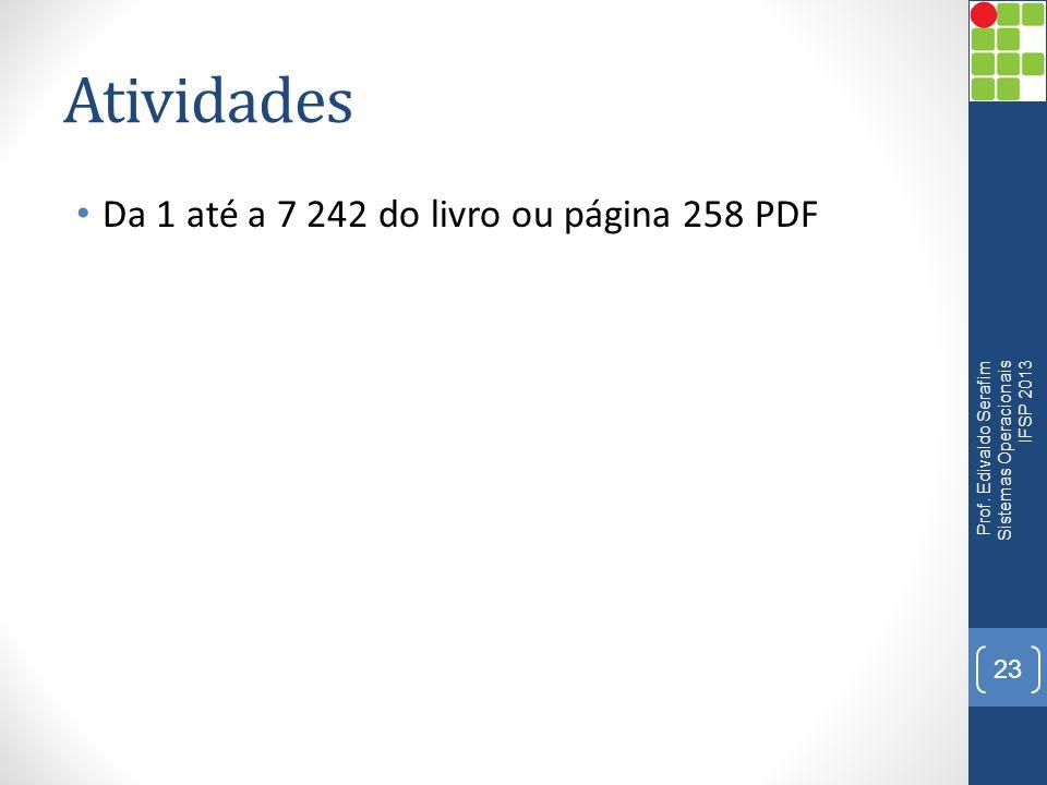 Atividades Da 1 até a 7 242 do livro ou página 258 PDF Prof. Edivaldo Serafim Sistemas Operacionais IFSP 2013 23